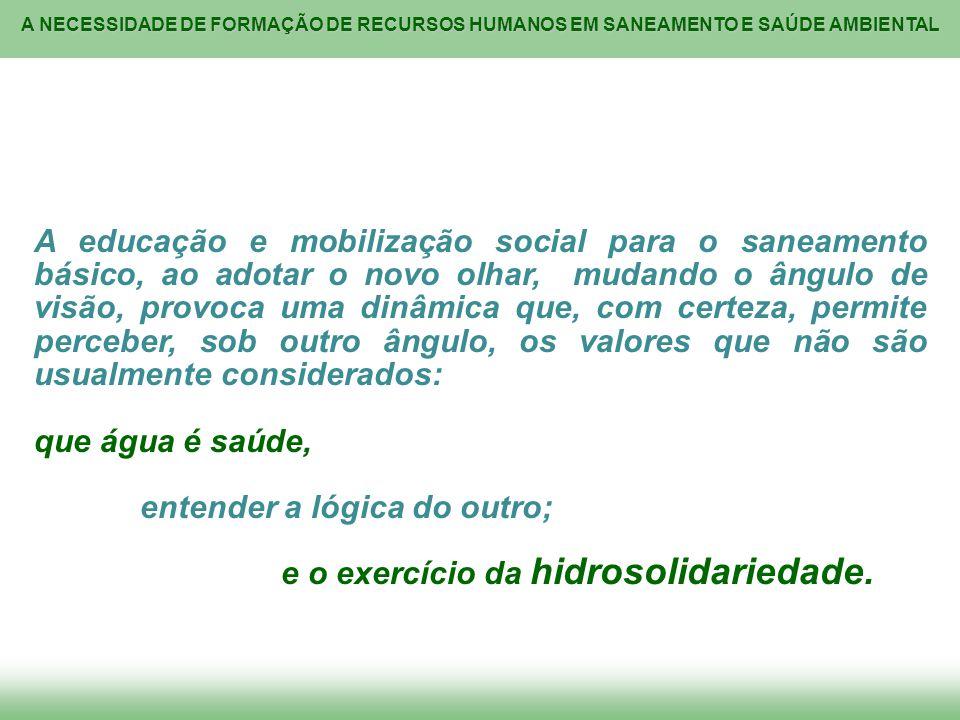 A NECESSIDADE DE FORMAÇÃO DE RECURSOS HUMANOS EM SANEAMENTO E SAÚDE AMBIENTAL A educação e mobilização social para o saneamento básico, ao adotar o no