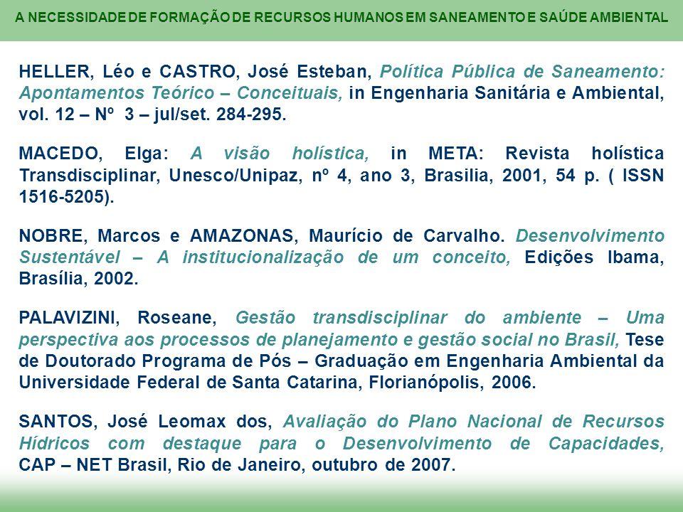 A NECESSIDADE DE FORMAÇÃO DE RECURSOS HUMANOS EM SANEAMENTO E SAÚDE AMBIENTAL HELLER, Léo e CASTRO, José Esteban, Política Pública de Saneamento: Apon