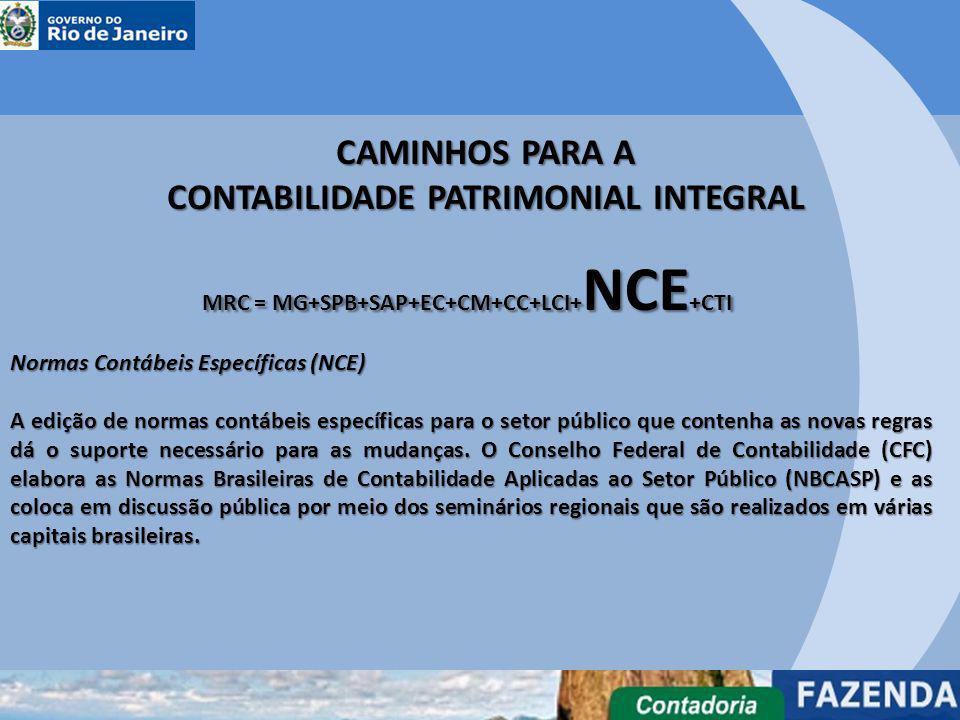 CAMINHOS PARA A CONTABILIDADE PATRIMONIAL INTEGRAL MRC = MG+SPB+SAP+EC+CM+CC+LCI+ NCE +CTI Normas Contábeis Específicas (NCE) A edição de normas contá