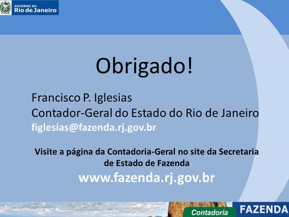 Obrigado! Francisco P. Iglesias Contador-Geral do Estado do Rio de Janeiro figlesias@fazenda.rj.gov.br Visite a página da Contadoria-Geral no site da