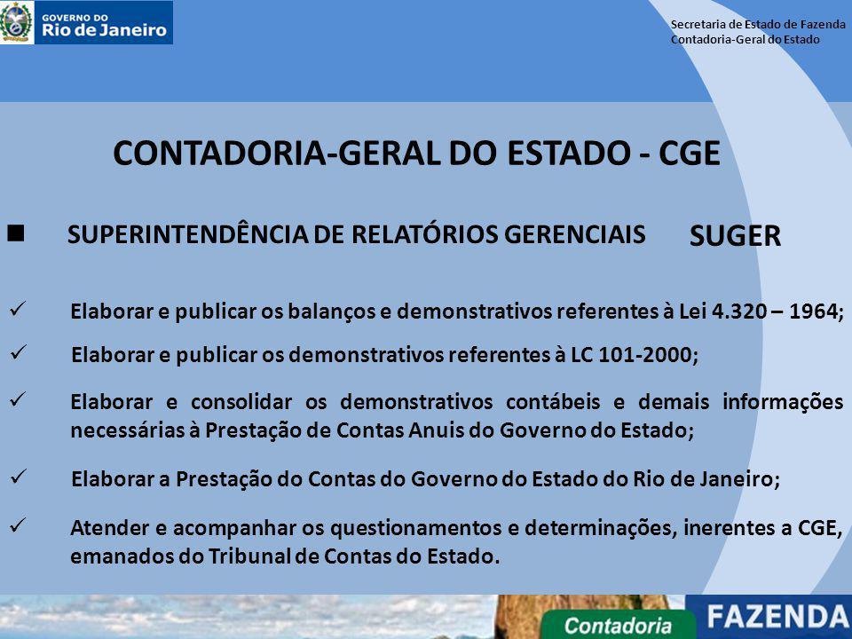 Secretaria de Estado de Fazenda Contadoria-Geral do Estado CONTADORIA-GERAL DO ESTADO - CGE SUPERINTENDÊNCIA DE RELATÓRIOS GERENCIAIS SUGER Elaborar e