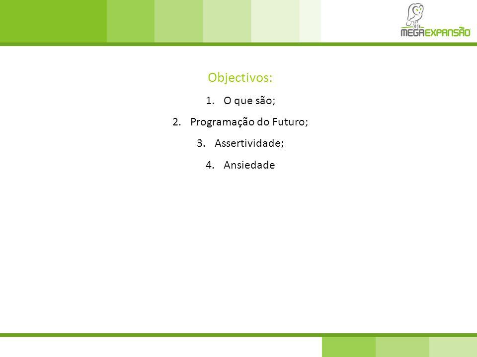 Objectivos: 1.O que são; 2.Programação do Futuro; 3.Assertividade; 4.Ansiedade