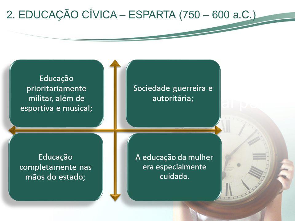 2. EDUCAÇÃO CÍVICA – ESPARTA (750 – 600 a.C.) O ajustamento da criança ao seu ambiente físico e social por meio da aquisição da experiência de geraçõe