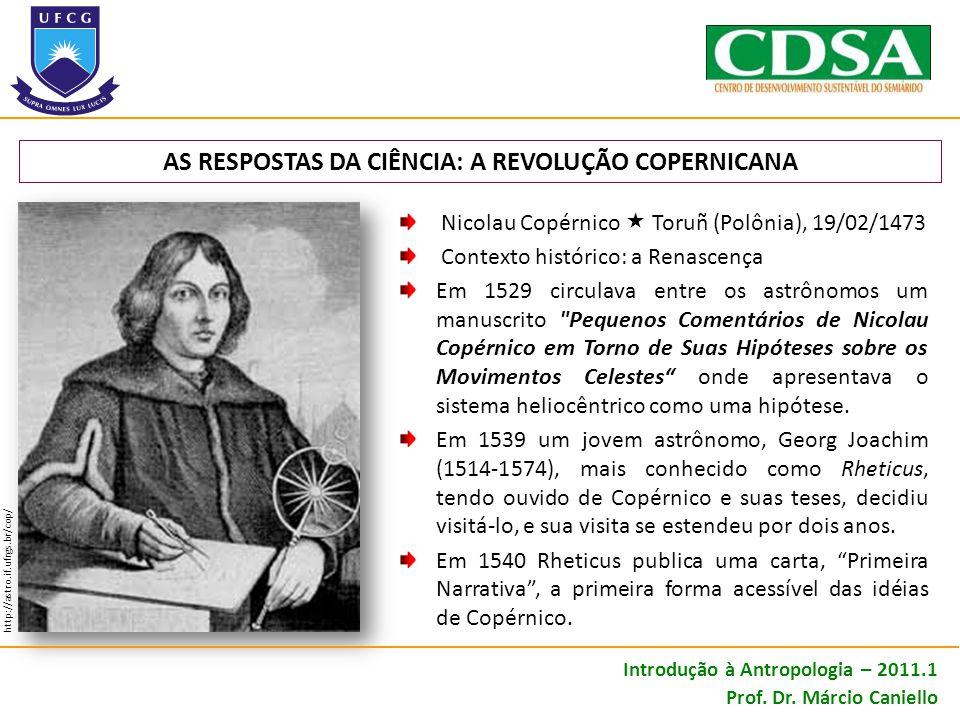 AS RESPOSTAS DA CIÊNCIA: A REVOLUÇÃO COPERNICANA Nicolau Copérnico Toruñ (Polônia), 19/02/1473 Contexto histórico: a Renascença Em 1529 circulava entr