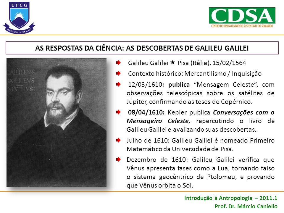 AS RESPOSTAS DA CIÊNCIA: AS DESCOBERTAS DE GALILEU GALILEI Galileu Galilei Pisa (Itália), 15/02/1564 Contexto histórico: Mercantilismo / Inquisição 12