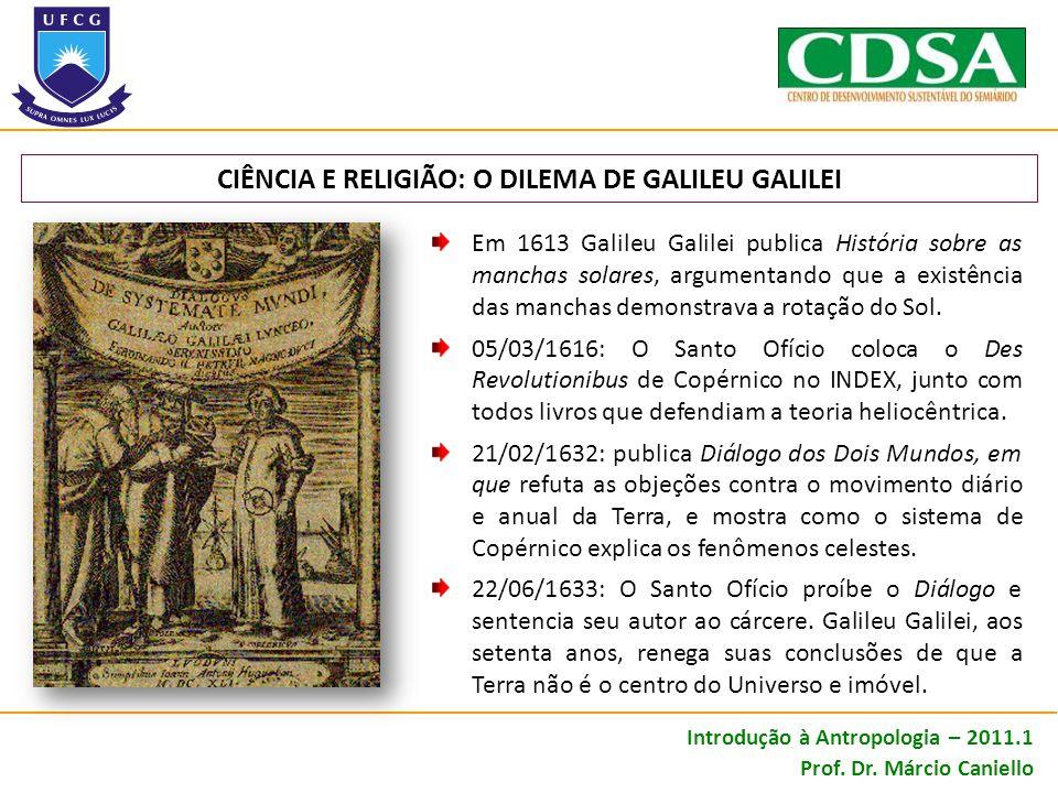 CIÊNCIA E RELIGIÃO: O DILEMA DE GALILEU GALILEI Em 1613 Galileu Galilei publica História sobre as manchas solares, argumentando que a existência das m