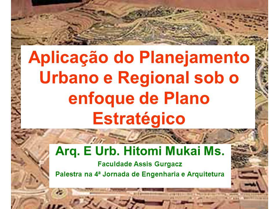 Aplicação do Planejamento Urbano e Regional sob o enfoque de Plano Estratégico Arq. E Urb. Hitomi Mukai Ms. Faculdade Assis Gurgacz Palestra na 4ª Jor