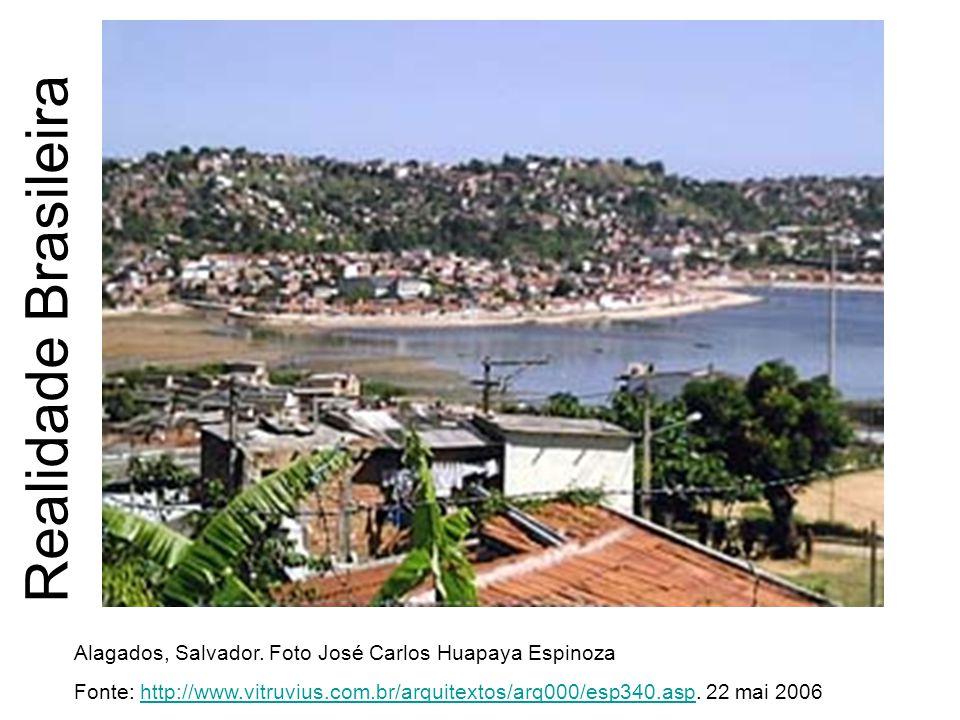 Realidade Brasileira Alagados, Salvador. Foto José Carlos Huapaya Espinoza Fonte: http://www.vitruvius.com.br/arquitextos/arq000/esp340.asp. 22 mai 20