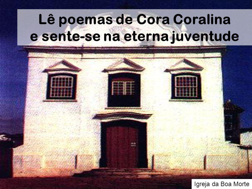 Igreja da Boa Morte Lê poemas de Cora Coralina e sente-se na eterna juventude