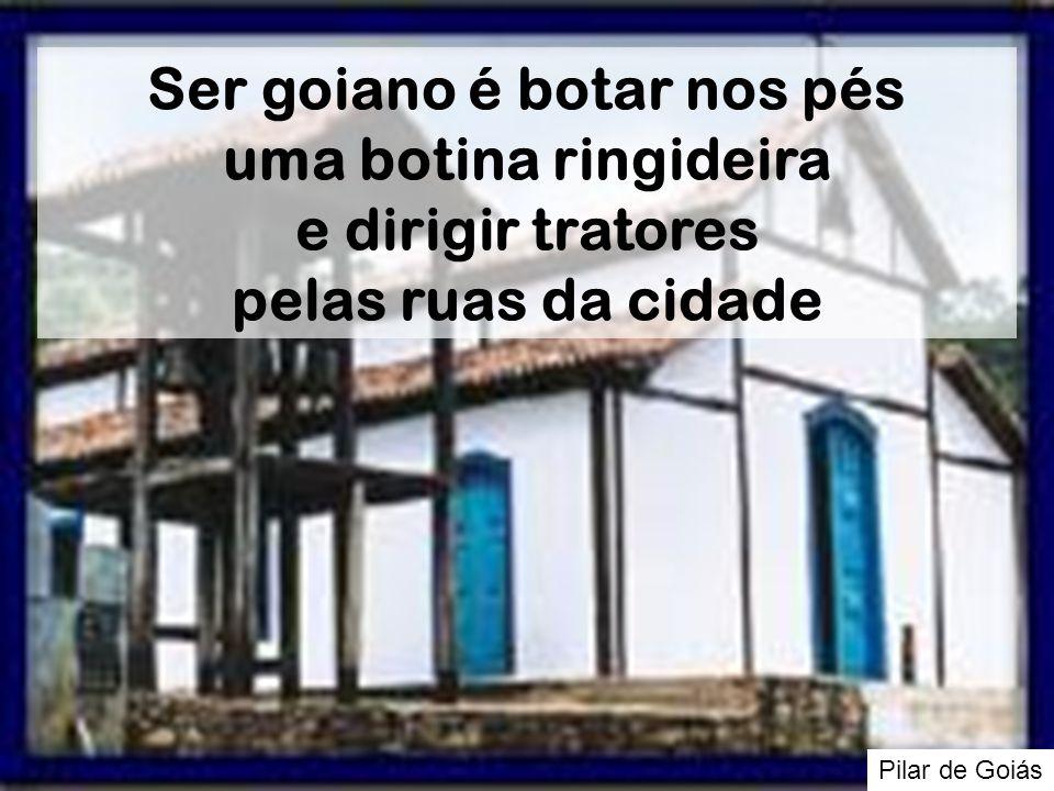 Pilar de Goiás Ser goiano é botar nos pés uma botina ringideira e dirigir tratores pelas ruas da cidade