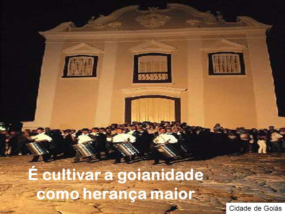 Cidade de Goiás É cultivar a goianidade como herança maior