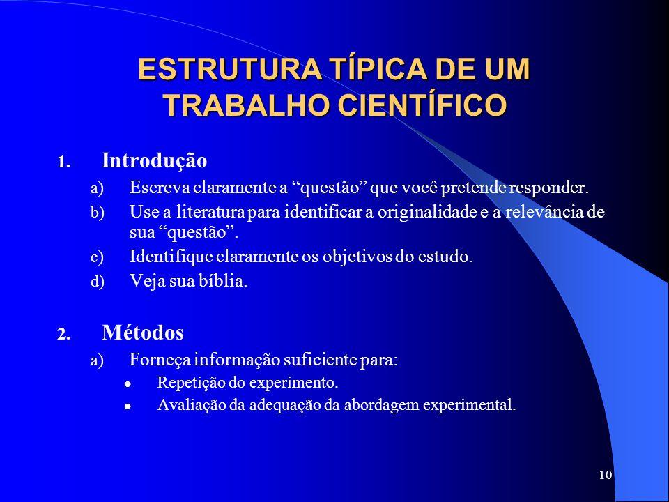 10 ESTRUTURA TÍPICA DE UM TRABALHO CIENTÍFICO 1. Introdução a) Escreva claramente a questão que você pretende responder. b) Use a literatura para iden