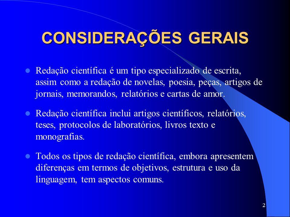 2 CONSIDERAÇÕES GERAIS Redação científica é um tipo especializado de escrita, assim como a redação de novelas, poesia, peças, artigos de jornais, memo