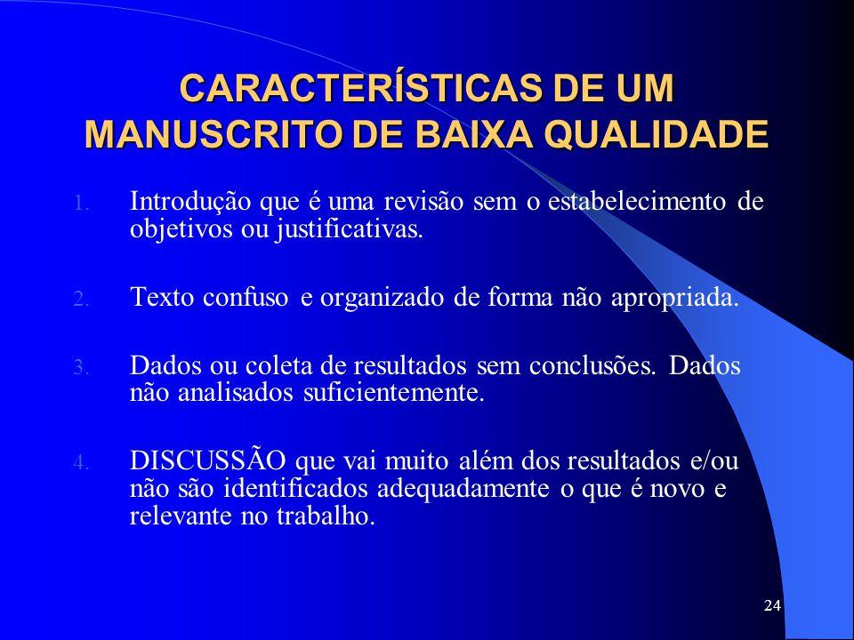 24 CARACTERÍSTICAS DE UM MANUSCRITO DE BAIXA QUALIDADE 1. Introdução que é uma revisão sem o estabelecimento de objetivos ou justificativas. 2. Texto