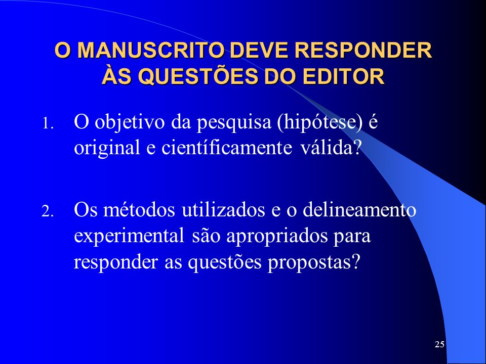 25 O MANUSCRITO DEVE RESPONDER ÀS QUESTÕES DO EDITOR 1. O objetivo da pesquisa (hipótese) é original e científicamente válida? 2. Os métodos utilizado