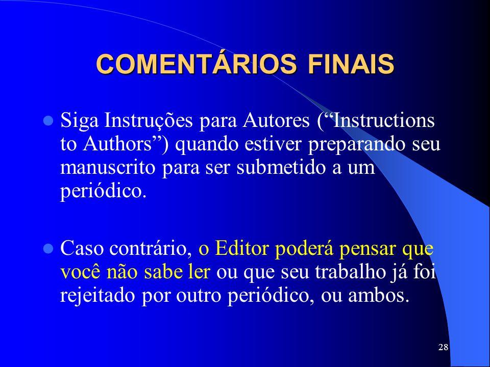 28 COMENTÁRIOS FINAIS Siga Instruções para Autores (Instructions to Authors) quando estiver preparando seu manuscrito para ser submetido a um periódic