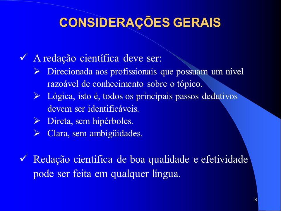 3 CONSIDERAÇÕES GERAIS A redação científica deve ser: Direcionada aos profissionais que possuam um nível razoável de conhecimento sobre o tópico. Lógi