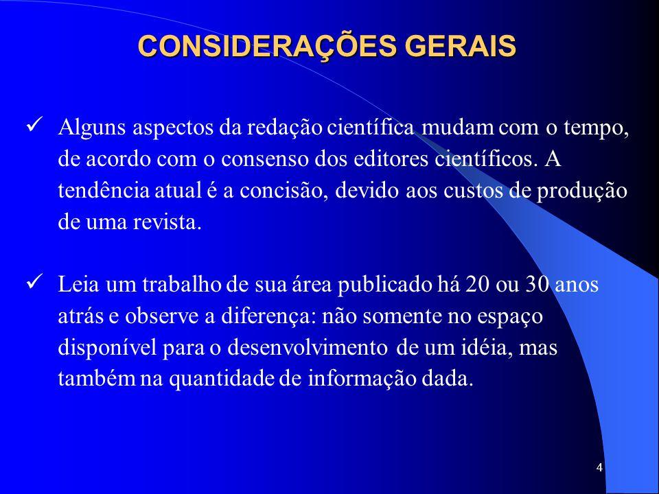 4 CONSIDERAÇÕES GERAIS Alguns aspectos da redação científica mudam com o tempo, de acordo com o consenso dos editores científicos. A tendência atual é