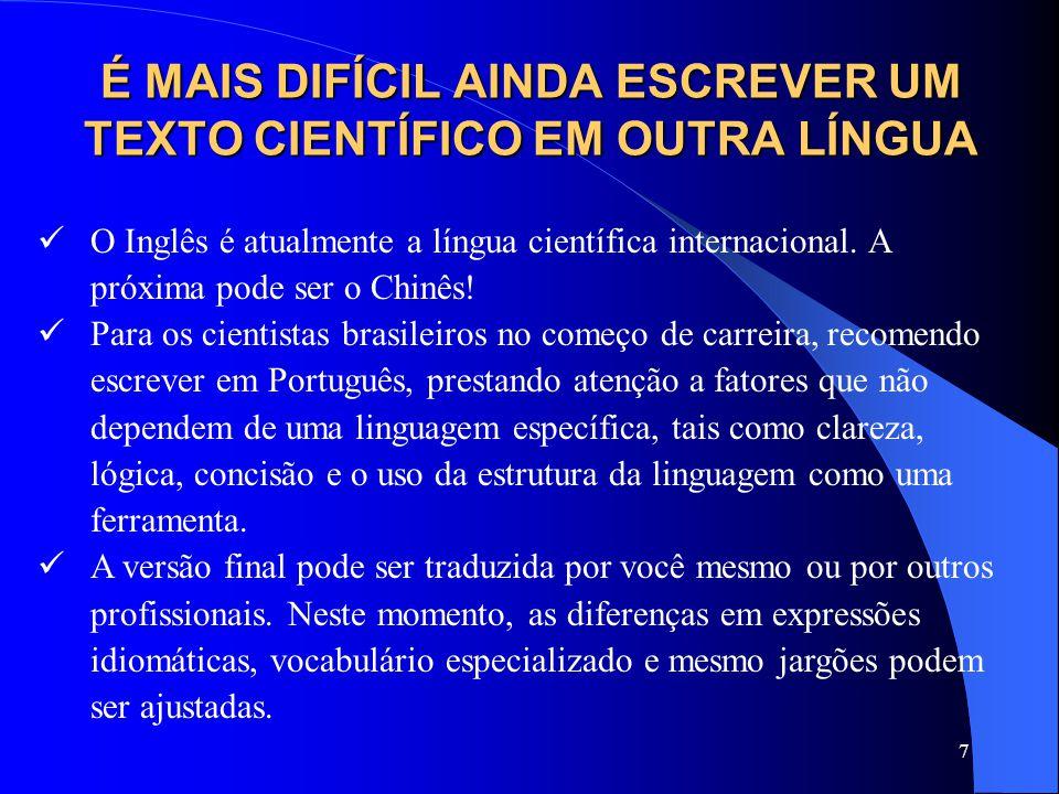 7 É MAIS DIFÍCIL AINDA ESCREVER UM TEXTO CIENTÍFICO EM OUTRA LÍNGUA O Inglês é atualmente a língua científica internacional. A próxima pode ser o Chin