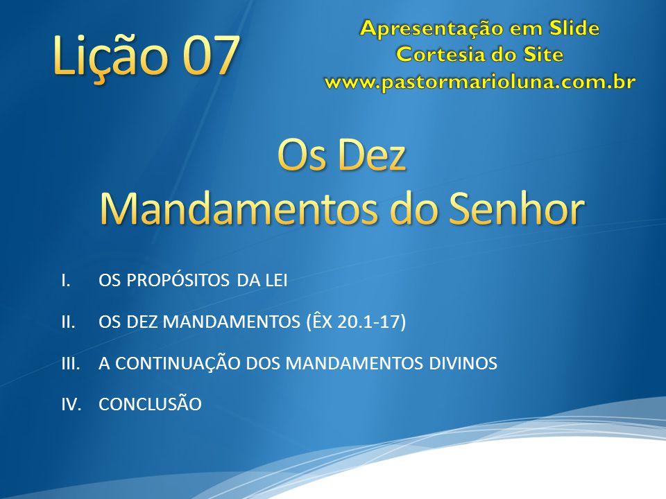 I.OS PROPÓSITOS DA LEI II.OS DEZ MANDAMENTOS (ÊX 20.1-17) III.A CONTINUAÇÃO DOS MANDAMENTOS DIVINOS IV.CONCLUSÃO