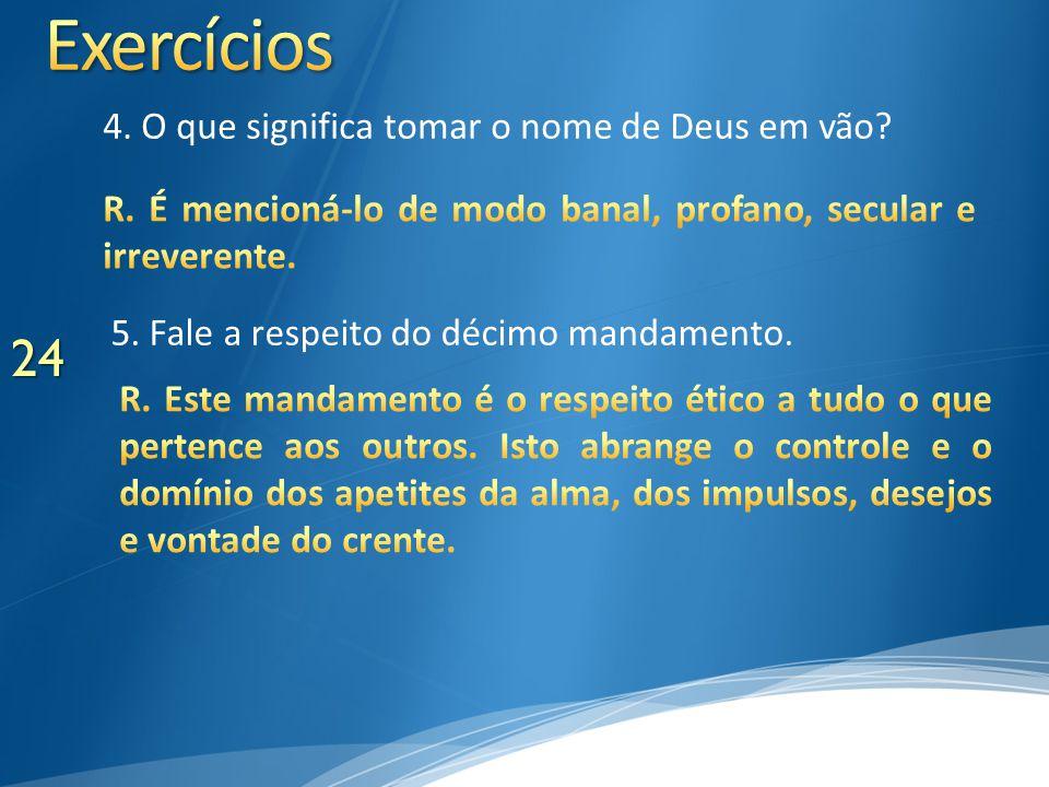 24 5. Fale a respeito do décimo mandamento. 4. O que significa tomar o nome de Deus em vão?