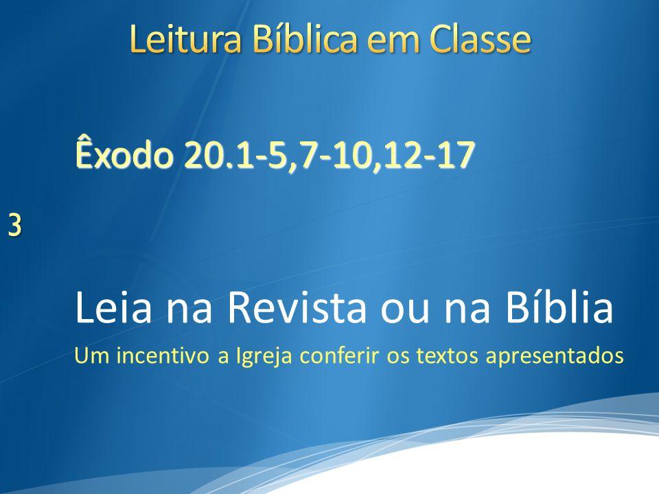 Êxodo 20.1-5,7-10,12-17 Leia na Revista ou na Bíblia Um incentivo a Igreja conferir os textos apresentados 3