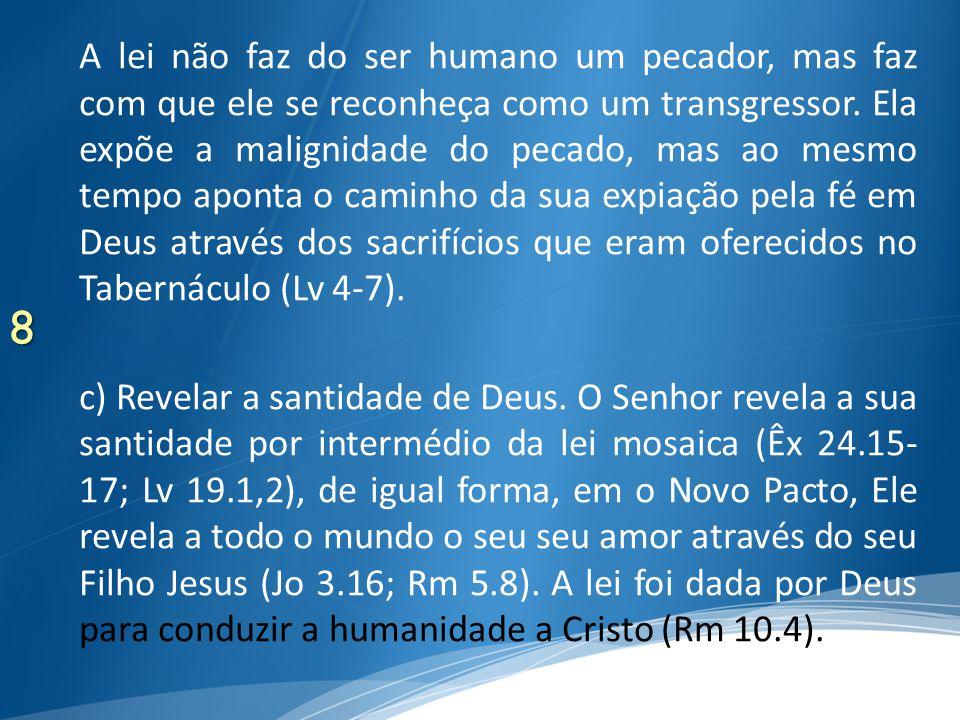 8 A lei não faz do ser humano um pecador, mas faz com que ele se reconheça como um transgressor. Ela expõe a malignidade do pecado, mas ao mesmo tempo