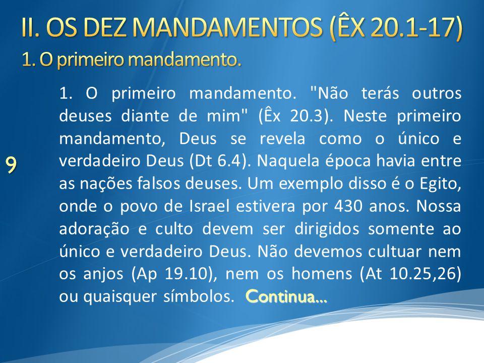 10 O primeiro mandamento da lei, reafirmado em o Novo Testamento, foi a respeito da adoração somente a Deus (1 Co 8.4-6; 1 Tm 1.17; Ef 4.5,6; Mt 4.10).