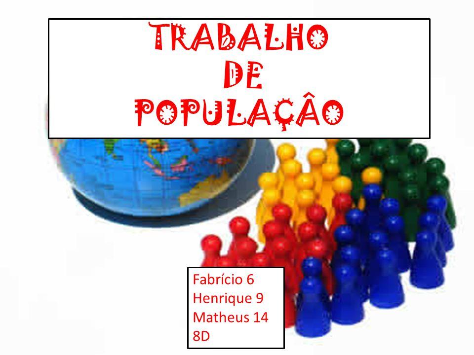 TRABALHO DE POPULAÇÂO Fabrício 6 Henrique 9 Matheus 14 8D