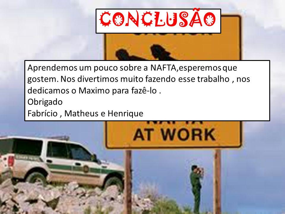 CONCLUSÃO Aprendemos um pouco sobre a NAFTA,esperemos que gostem. Nos divertimos muito fazendo esse trabalho, nos dedicamos o Maximo para fazê-lo. Obr