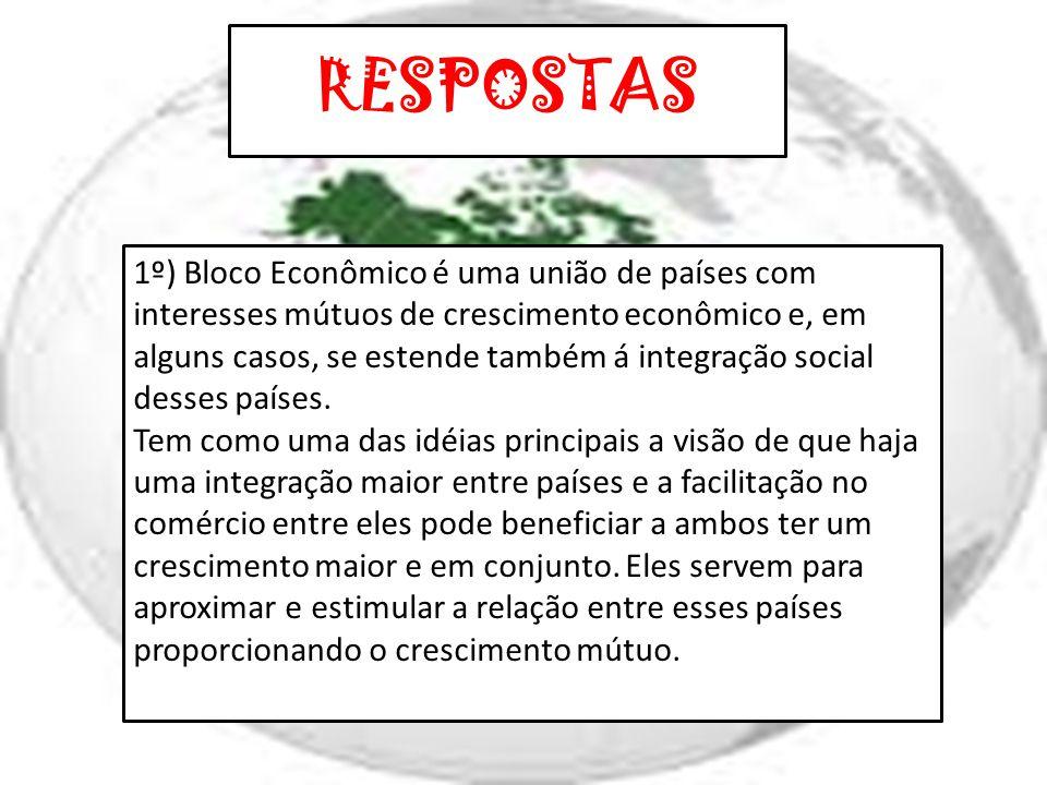RESPOSTAS 2º) os principais blocos econômicos do mundo são: NAFTA, ALCA, MERCOSUL, União Européia, Pacto Andino, CARICOM, SADC, ASEAN, CEI, EFTA E ALADI.