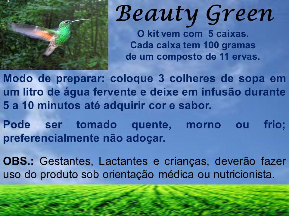 Beauty Green O kit vem com 5 caixas. Cada caixa tem 100 gramas de um composto de 11 ervas. Modo de preparar: coloque 3 colheres de sopa em um litro de
