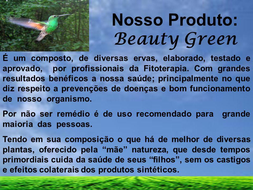 Nosso Produto: Beauty Green É um composto, de diversas ervas, elaborado, testado e aprovado, por profissionais da Fitoterapia. Com grandes resultados