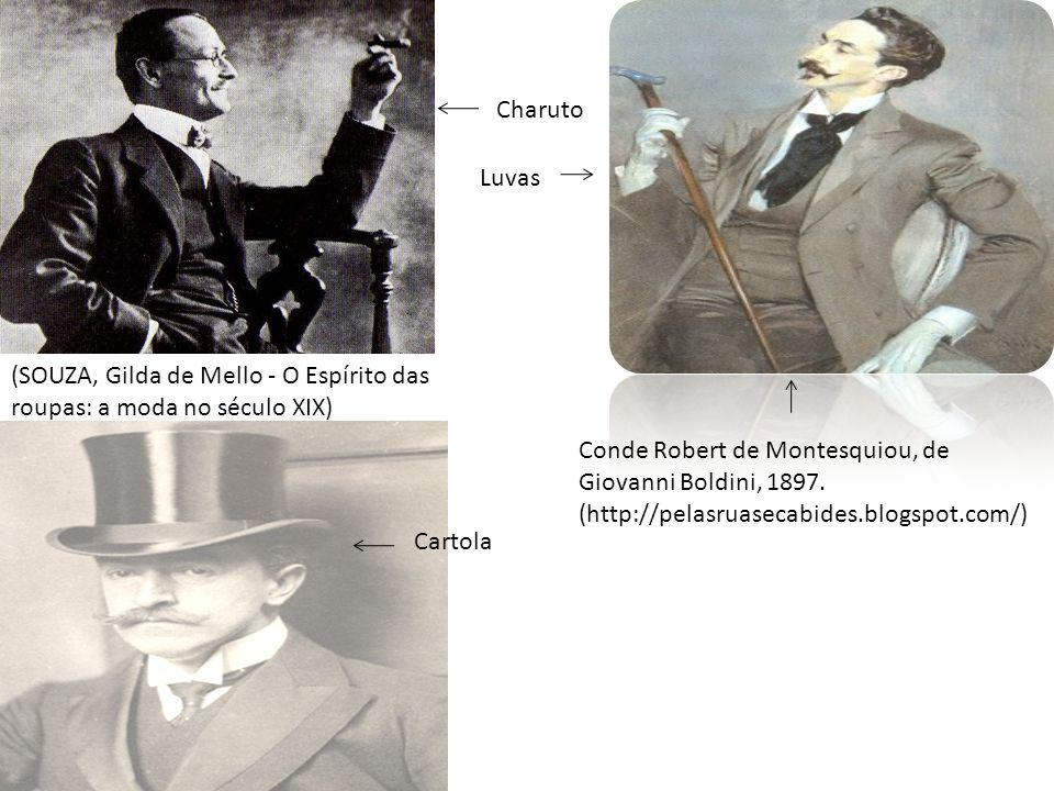 Conde Robert de Montesquiou, de Giovanni Boldini, 1897. (http://pelasruasecabides.blogspot.com/) Cartola Charuto Luvas (SOUZA, Gilda de Mello - O Espí