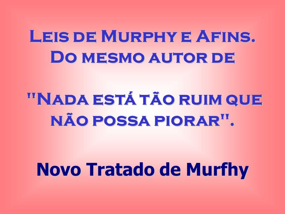 Leis de Murphy e Afins. Do mesmo autor de