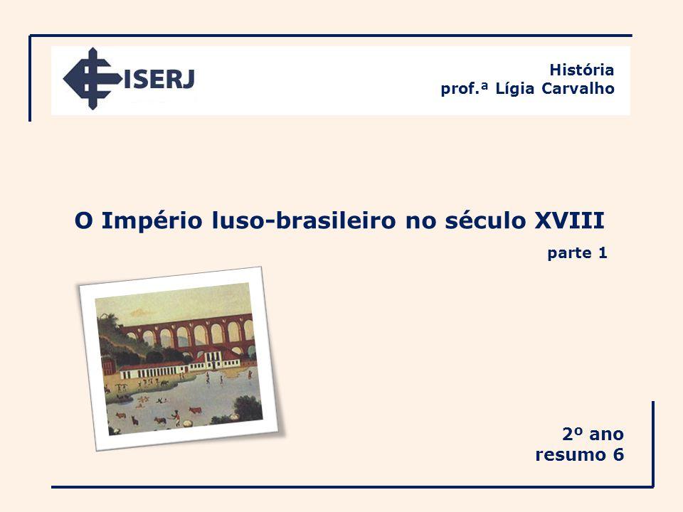 O Império luso-brasileiro no século XVIII 2º ano resumo 6 História prof.ª Lígia Carvalho parte 1