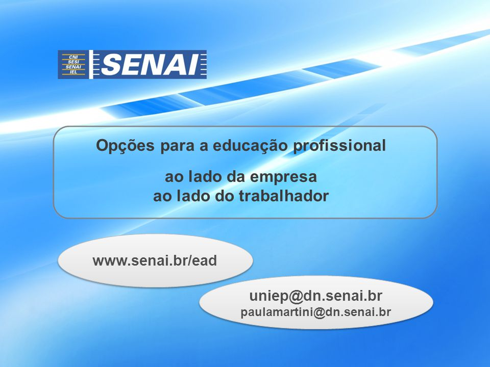 Opções para a educação profissional ao lado da empresa ao lado do trabalhador www.senai.br/ead uniep@dn.senai.br paulamartini@dn.senai.br uniep@dn.senai.br paulamartini@dn.senai.br