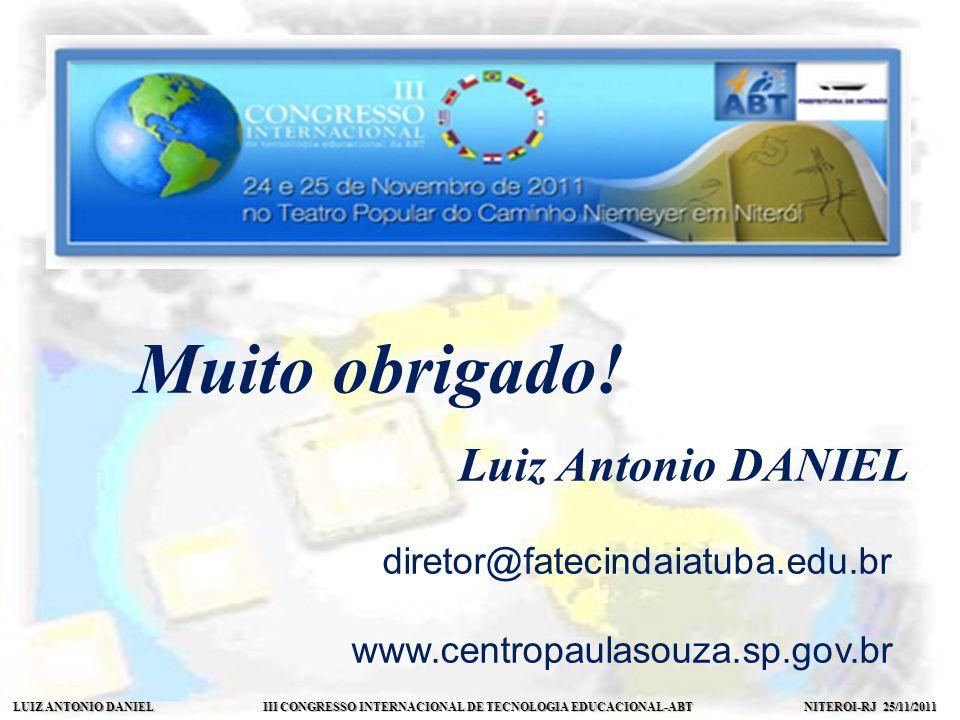 LUIZ ANTONIO DANIEL III CONGRESSO INTERNACIONAL DE TECNOLOGIA EDUCACIONAL-ABT NITEROI-RJ 25/11/2011 Muito obrigado.