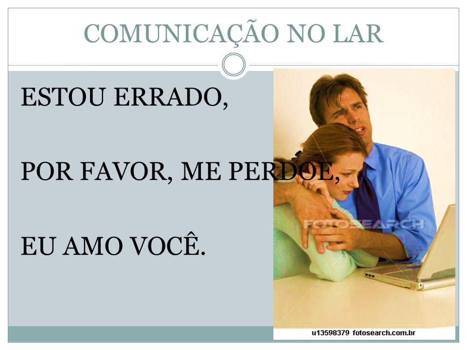 COMUNICAÇÃO NO LAR II - MANEIRAS DE COMUNICAÇÃO.