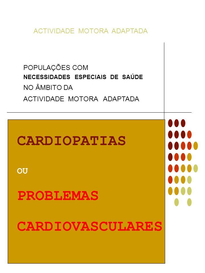 ACTIVIDADE MOTORA ADAPTADA CARDIOPATIA É a designação genérica para todas as doenças do coração e dos vasos do corpo.