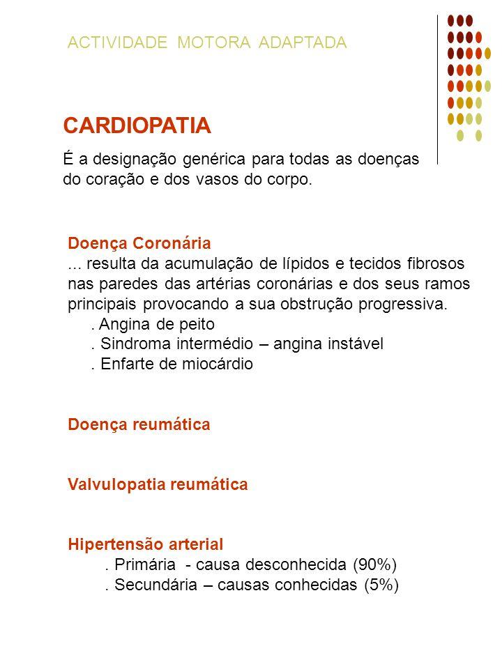 ACTIVIDADE MOTORA ADAPTADA CARDIOPATIA É a designação genérica para todas as doenças do coração e dos vasos do corpo. Doença Coronária... resulta da a