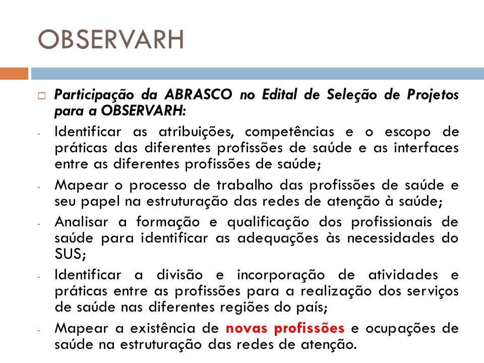 OBSERVARH Participação da ABRASCO no Edital de Seleção de Projetos para a OBSERVARH: - Identificar as atribuições, competências e o escopo de práticas