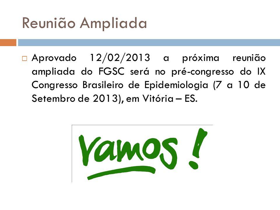 Reunião Ampliada Aprovado 12/02/2013 a próxima reunião ampliada do FGSC será no pré-congresso do IX Congresso Brasileiro de Epidemiologia (7 a 10 de S
