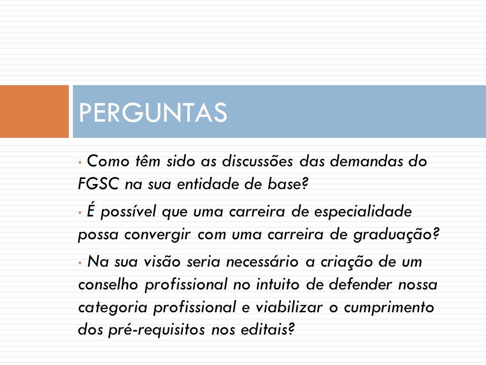 Como têm sido as discussões das demandas do FGSC na sua entidade de base? É possível que uma carreira de especialidade possa convergir com uma carreir