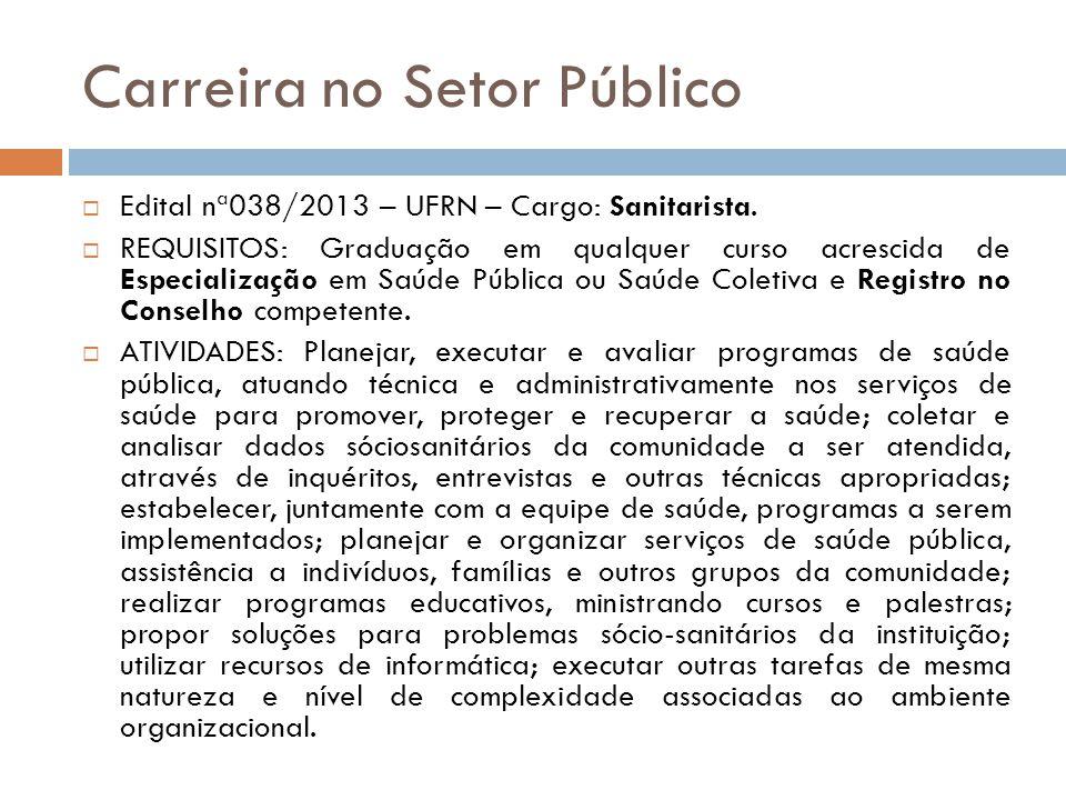 Carreira no Setor Público Edital nª038/2013 – UFRN – Cargo: Sanitarista. REQUISITOS: Graduação em qualquer curso acrescida de Especialização em Saúde