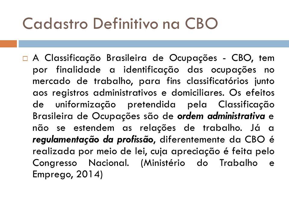 Cadastro Definitivo na CBO A Classificação Brasileira de Ocupações - CBO, tem por finalidade a identificação das ocupações no mercado de trabalho, par