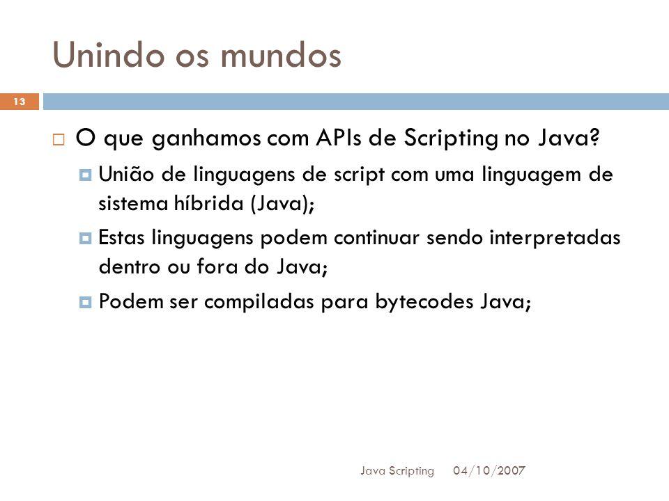 Unindo os mundos 04/10/2007 Java Scripting 13 O que ganhamos com APIs de Scripting no Java.