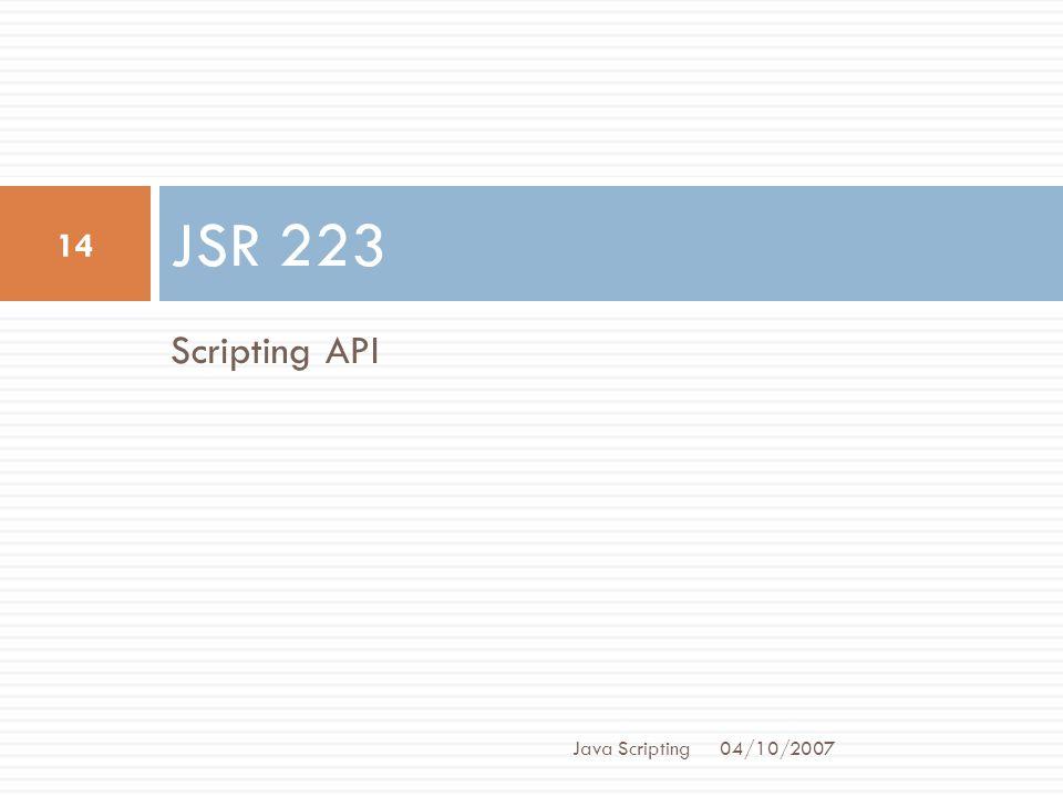 Scripting API JSR 223 04/10/2007 14 Java Scripting