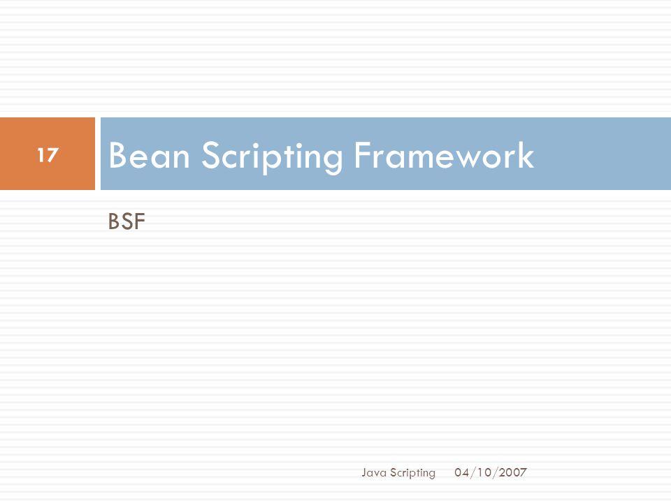 BSF Bean Scripting Framework 04/10/2007 17 Java Scripting