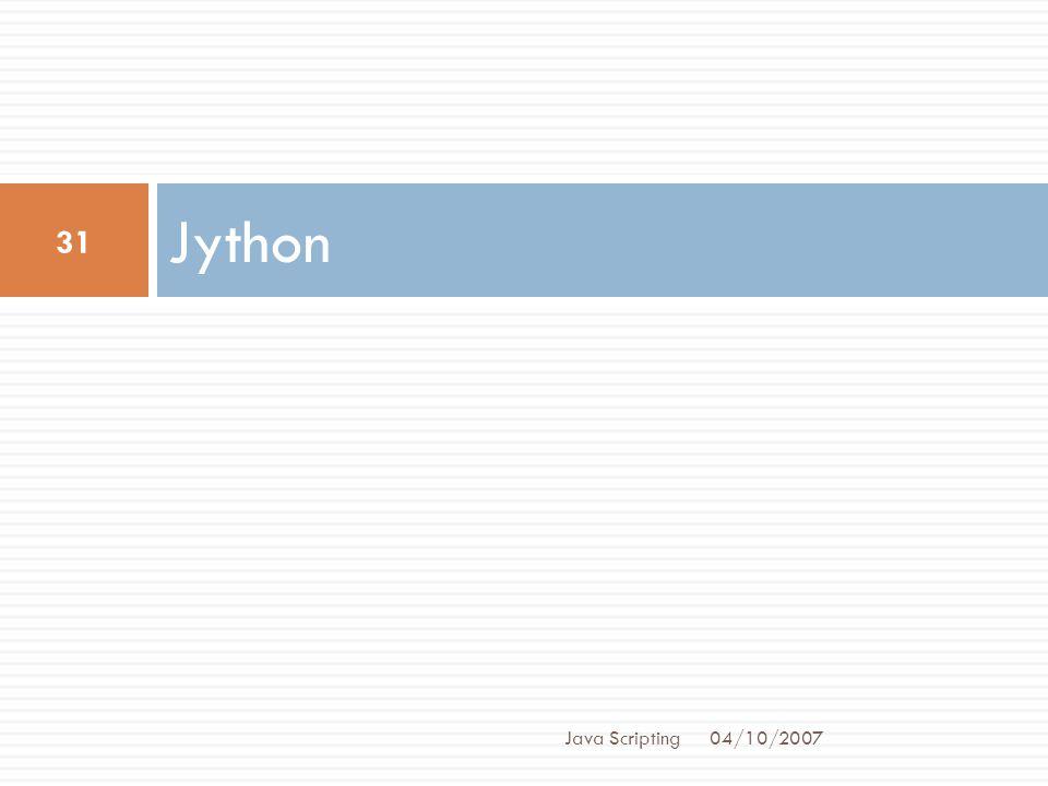 Jython 04/10/2007 31 Java Scripting